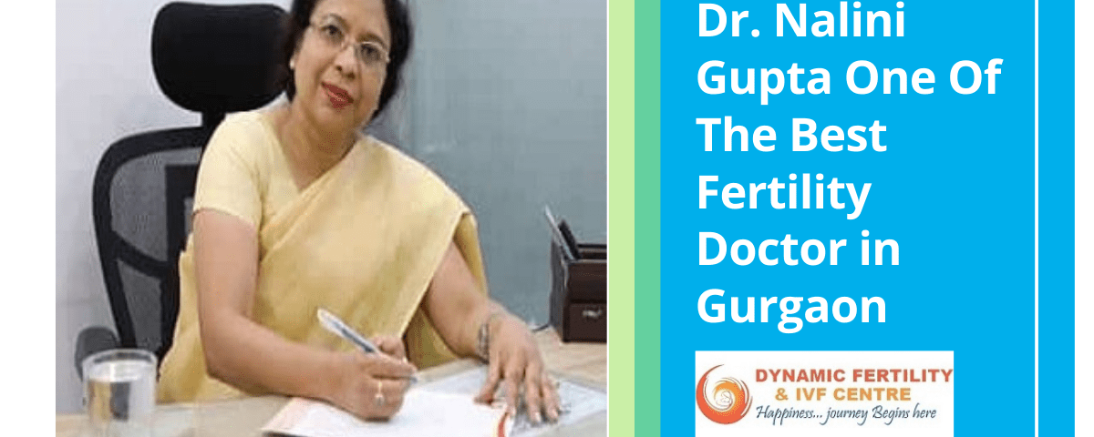 Dr. Nalini Gupta One Of The Best Fertility Doctor in Gurgaon